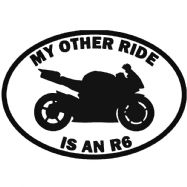 My Other Ride Is An R6 Yamaha Car Sticker Vinyl Decal Motorbike Van